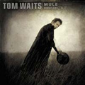 tom waits mule variations cover